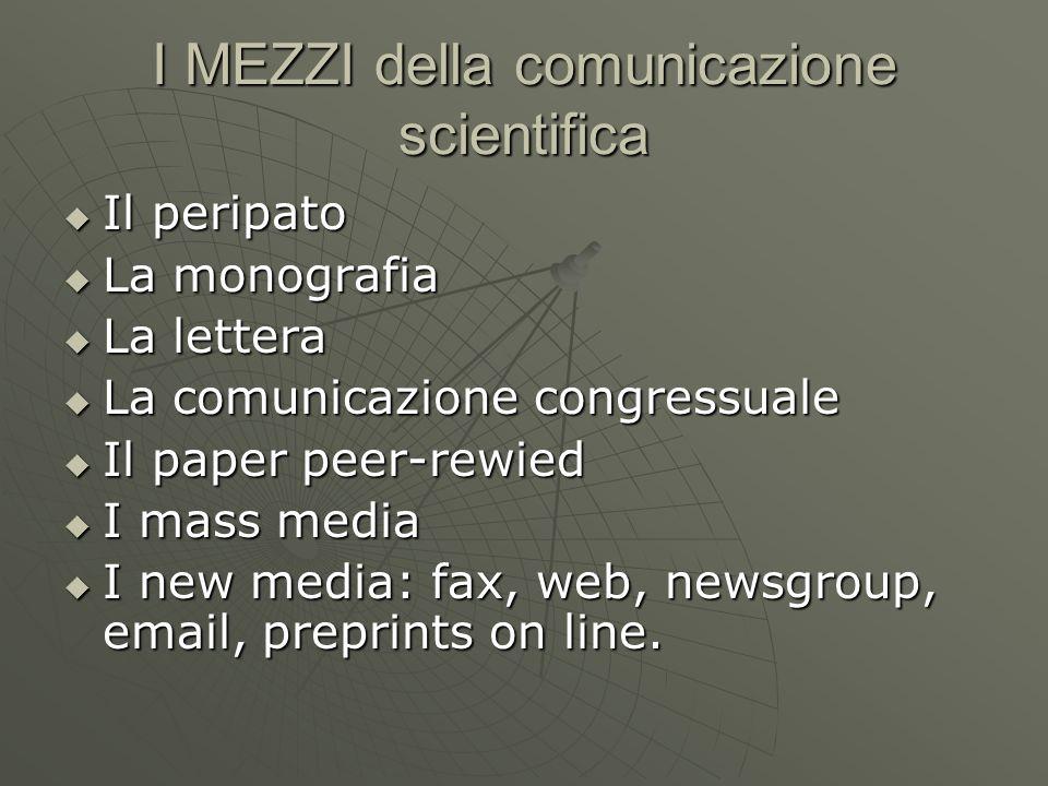 I MEZZI della comunicazione scientifica  Il peripato  La monografia  La lettera  La comunicazione congressuale  Il paper peer-rewied  I mass med