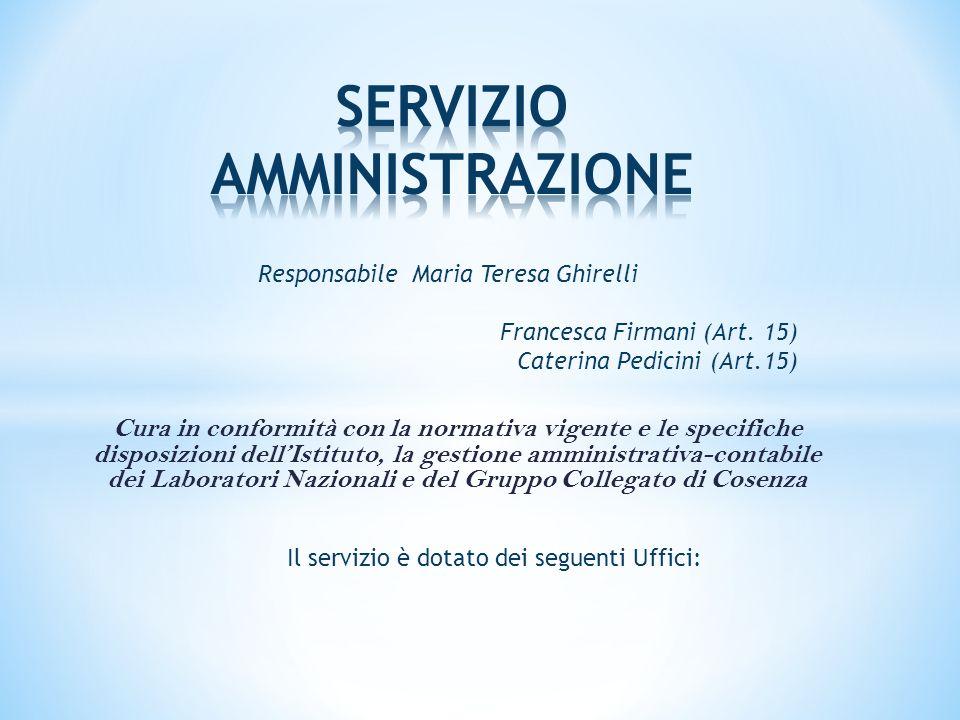 Cura in conformità con la normativa vigente e le specifiche disposizioni dell'Istituto, la gestione amministrativa-contabile dei Laboratori Nazionali e del Gruppo Collegato di Cosenza Responsabile Maria Teresa Ghirelli Francesca Firmani (Art.