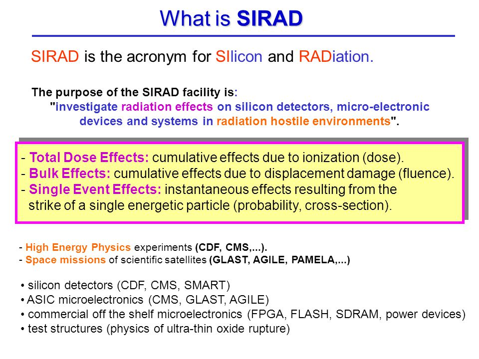 SIRAD is the acronym for SIlicon and RADiation. The purpose of the SIRAD facility is: