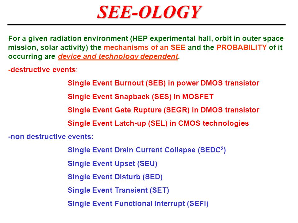 For a given radiation environment (HEP experimental hall, orbit in outer space mission, solar activity) the mechanisms of an SEE and the PROBABILITY o