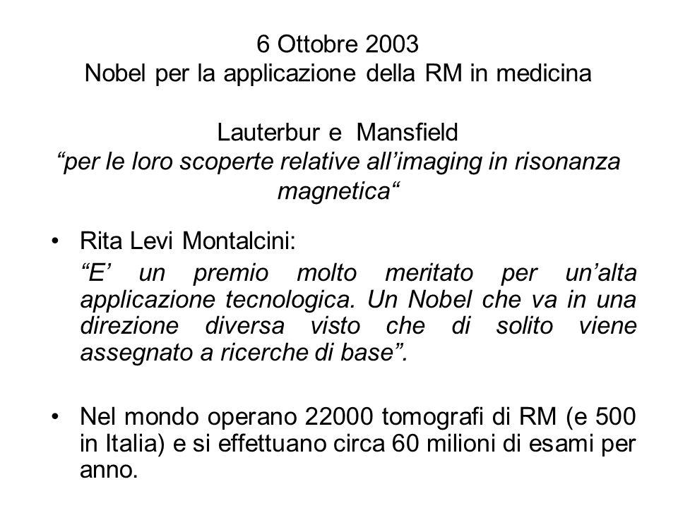 """6 Ottobre 2003 Nobel per la applicazione della RM in medicina Lauterbur e Mansfield """"per le loro scoperte relative all'imaging in risonanza magnetica"""""""