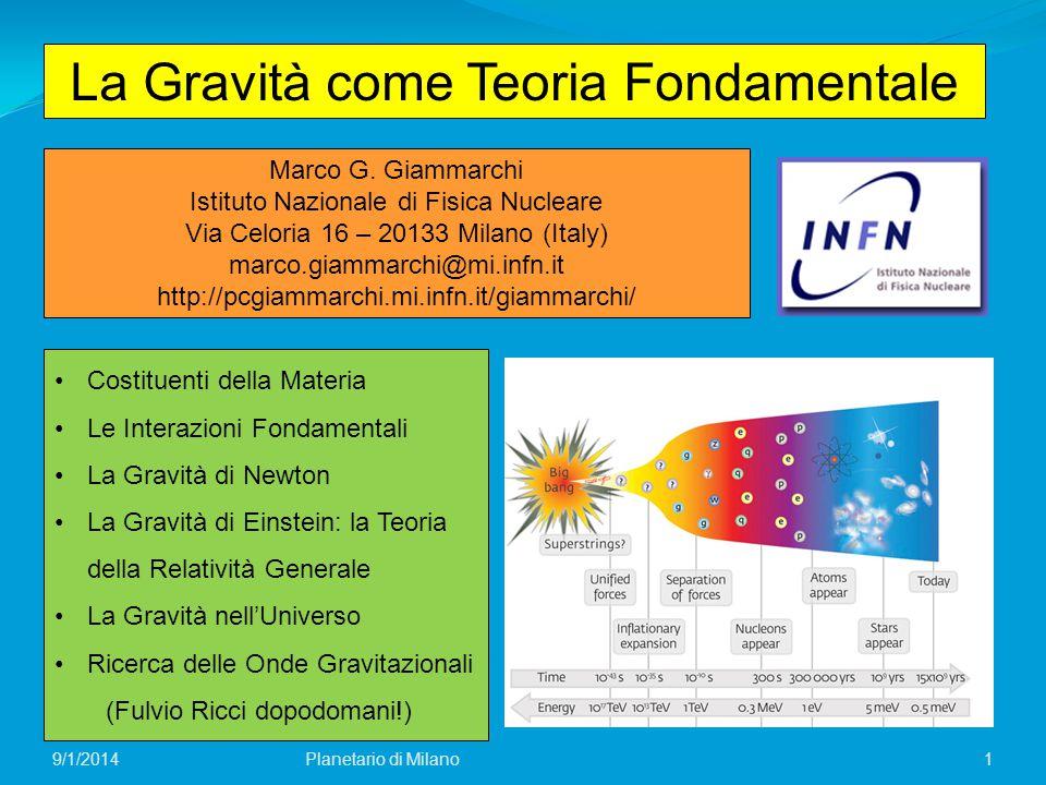 1 La Gravità come Teoria Fondamentale Marco G. Giammarchi Istituto Nazionale di Fisica Nucleare Via Celoria 16 – 20133 Milano (Italy) marco.giammarchi