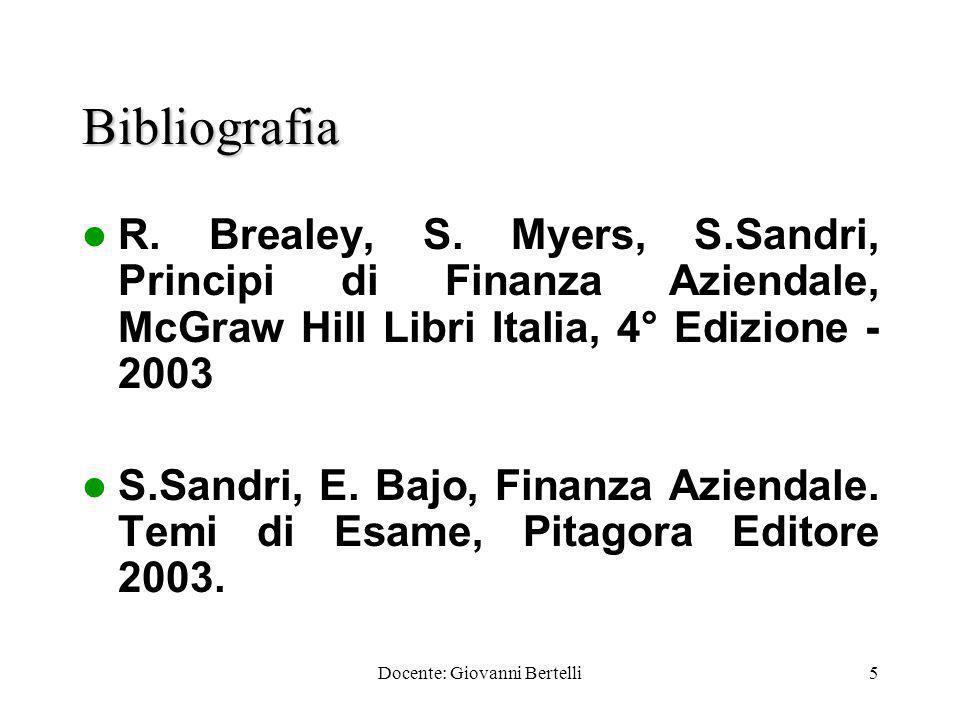 Docente: Giovanni Bertelli5 Bibliografia R. Brealey, S.