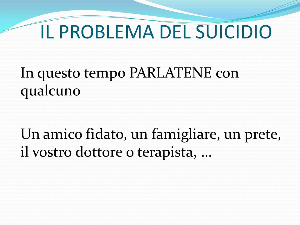 """IL PROBLEMA DEL SUICIDIO Pensieri e Azioni non sono la stessa cosa METTERE TEMPO tra il pensiero e l'azione """"Aspetterò 24 ore e non farò nulla di dras"""