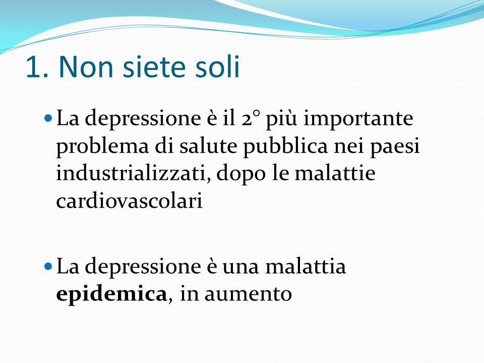 1. Non siete soli Sintomi di tipo depressivo sono quelli riportati con maggiore frequenza ai medici di base Il 2% dei bambini ed il 5% degli adolescen