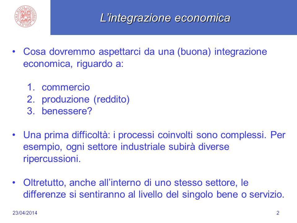 Scaletta 2 Cosa dovremmo aspettarci da una (buona) integrazione economica, riguardo a: 1.commercio 2.produzione (reddito) 3.benessere? Una prima diffi