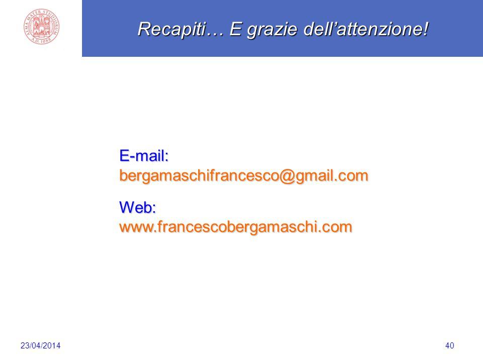40 E-mail:bergamaschifrancesco@gmail.comWeb:www.francescobergamaschi.com Recapiti… E grazie dell'attenzione! 23/04/2014