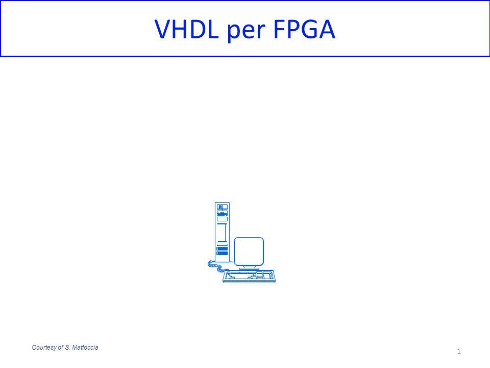 VHDL per FPGA 1 Courtesy of S. Mattoccia