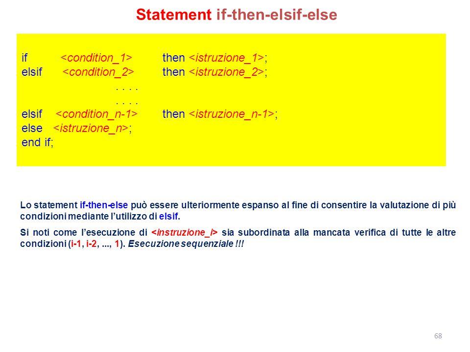 Lo statement if-then-else può essere ulteriormente espanso al fine di consentire la valutazione di più condizioni mediante l'utilizzo di elsif. Si not