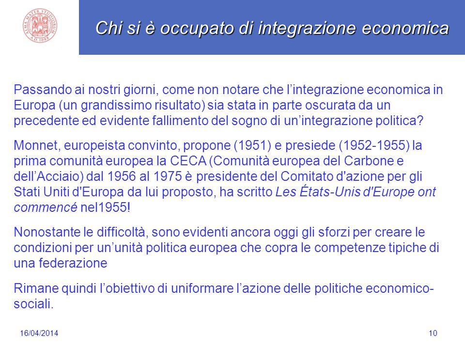 10 Passando ai nostri giorni, come non notare che l'integrazione economica in Europa (un grandissimo risultato) sia stata in parte oscurata da un prec