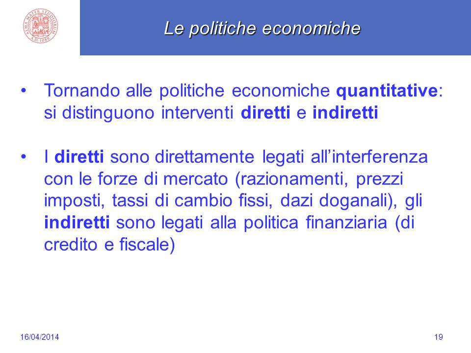 Scaletta 19 Tornando alle politiche economiche quantitative: si distinguono interventi diretti e indiretti I diretti sono direttamente legati all'inte