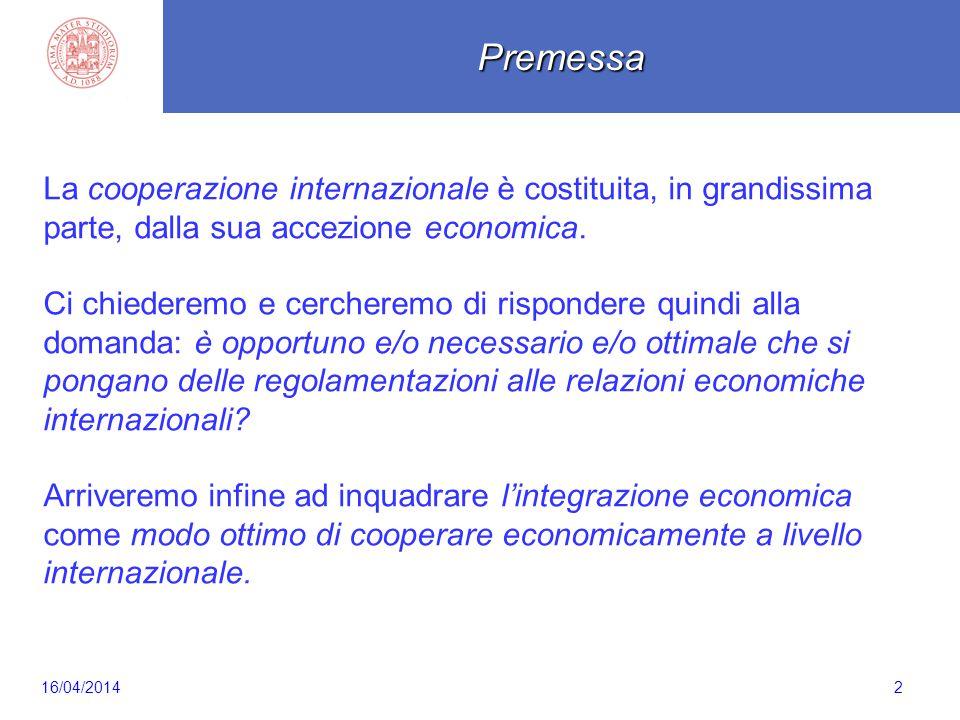 216/04/2014 La cooperazione internazionale è costituita, in grandissima parte, dalla sua accezione economica. Ci chiederemo e cercheremo di rispondere