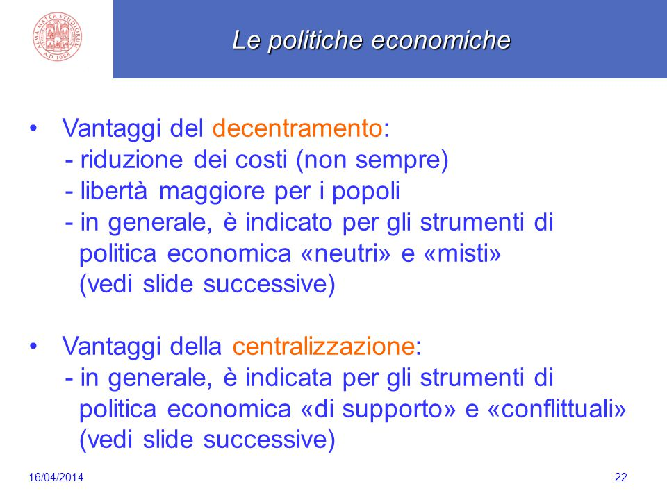 Scaletta 22 Vantaggi del decentramento: - riduzione dei costi (non sempre) - libertà maggiore per i popoli - in generale, è indicato per gli strumenti