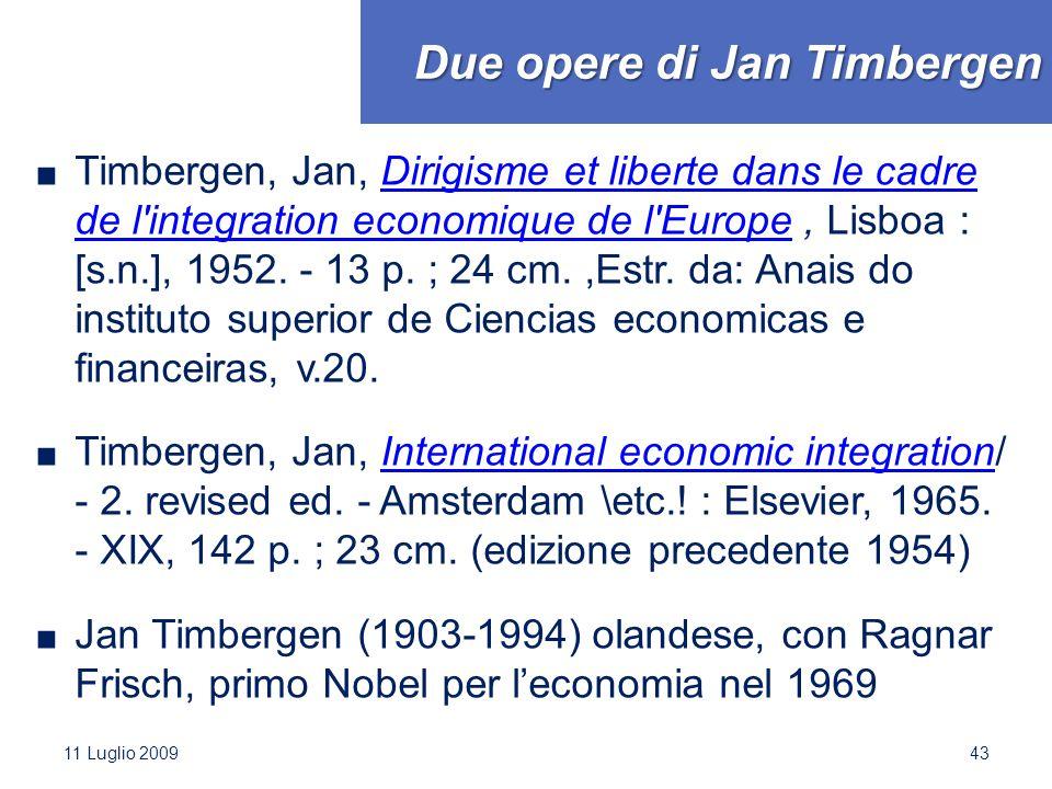 Due opere di Jan Timbergen ■ Timbergen, Jan, Dirigisme et liberte dans le cadre de l'integration economique de l'Europe, Lisboa : [s.n.], 1952. - 13 p