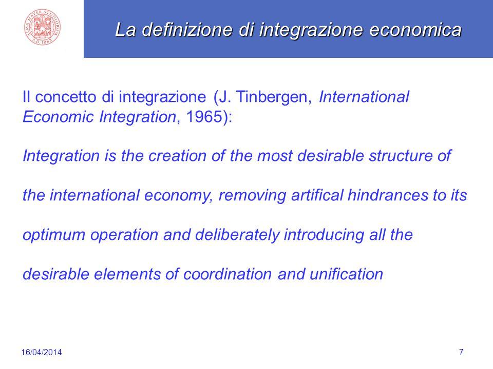 7 Il concetto di integrazione (J. Tinbergen, International Economic Integration, 1965): Integration is the creation of the most desirable structure of