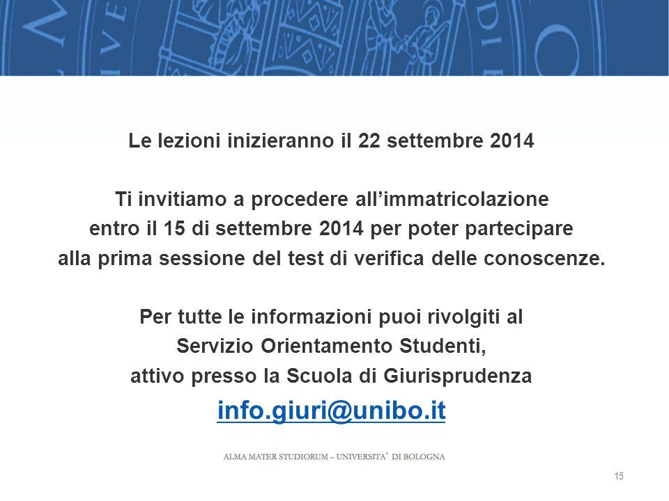 Le lezioni inizieranno il 22 settembre 2014 Ti invitiamo a procedere all'immatricolazione entro il 15 di settembre 2014 per poter partecipare alla prima sessione del test di verifica delle conoscenze.