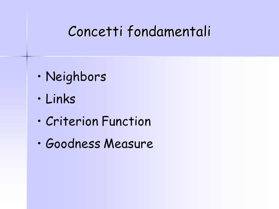 Concetti fondamentali Neighbors Links Criterion Function Goodness Measure