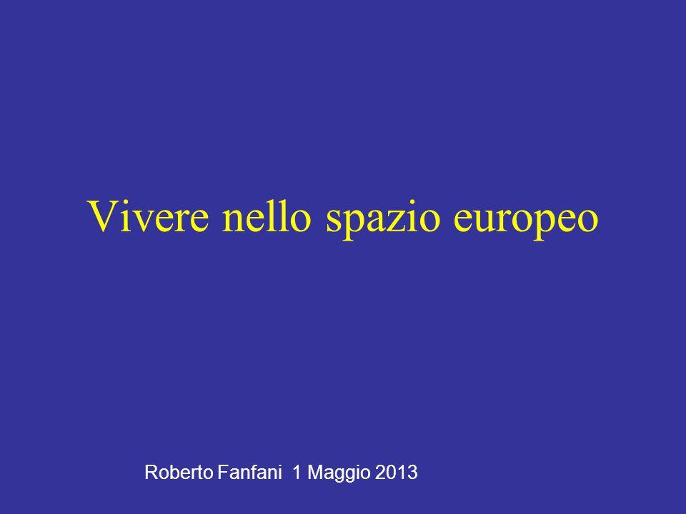 Vivere nello spazio europeo Roberto Fanfani 1 Maggio 2013