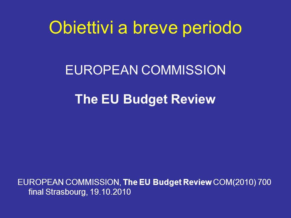 Obiettivi a breve periodo EUROPEAN COMMISSION The EU Budget Review EUROPEAN COMMISSION, The EU Budget Review COM(2010) 700 final Strasbourg, 19.10.201