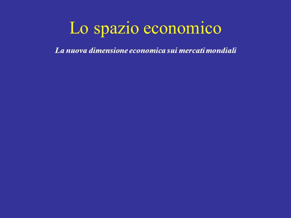 Lo spazio economico La nuova dimensione economica sui mercati mondiali