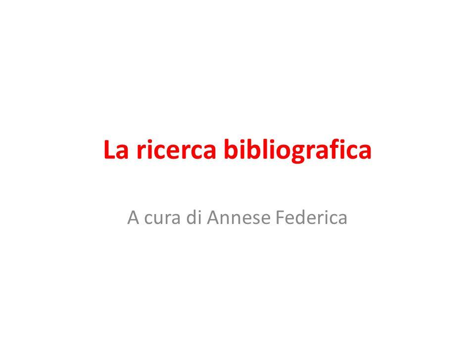 La ricerca bibliografica A cura di Annese Federica