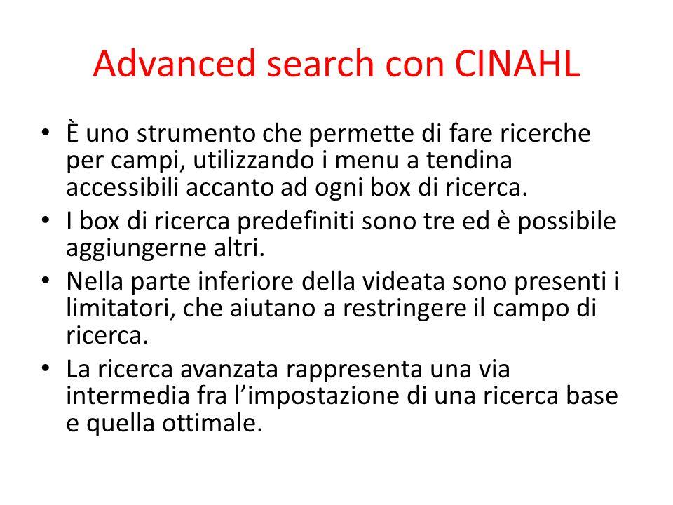 Advanced search con CINAHL È uno strumento che permette di fare ricerche per campi, utilizzando i menu a tendina accessibili accanto ad ogni box di ricerca.