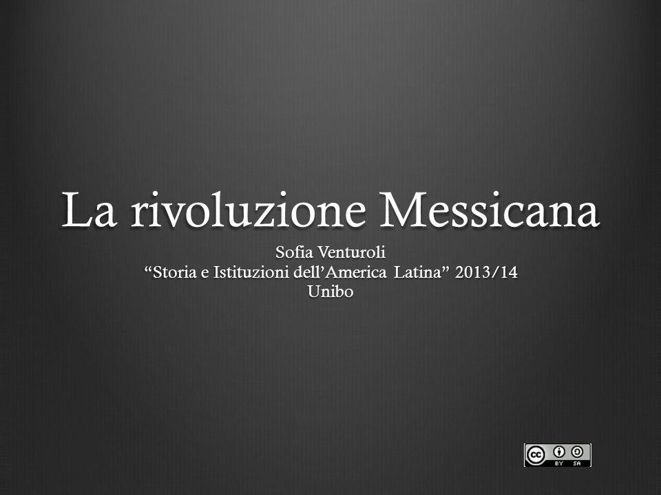 La rivoluzione Messicana Sofia Venturoli Storia e Istituzioni dell'America Latina 2013/14 Unibo