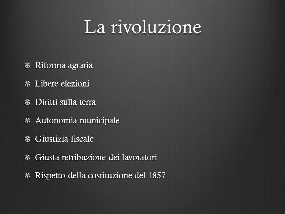 La rivoluzione Riforma agraria Libere elezioni Diritti sulla terra Autonomia municipale Giustizia fiscale Giusta retribuzione dei lavoratori Rispetto della costituzione del 1857