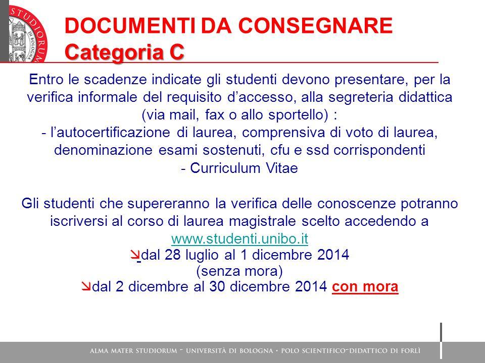 DOCUMENTI DA CONSEGNARE Categoria C Entro le scadenze indicate gli studenti devono presentare, per la verifica informale del requisito d'accesso, alla