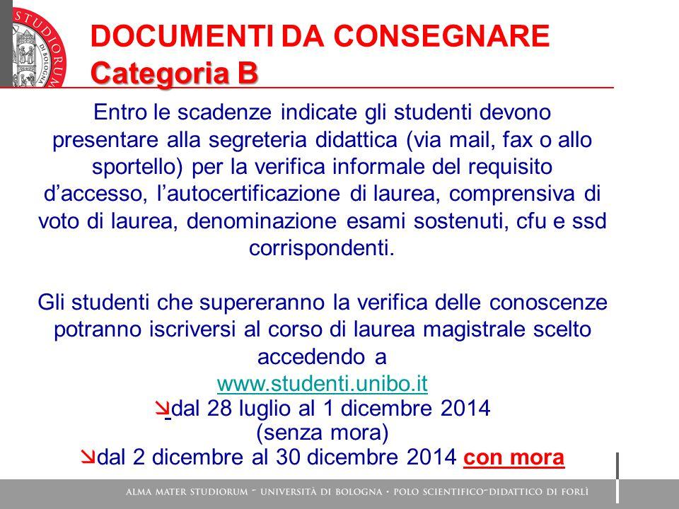 DOCUMENTI DA CONSEGNARE Categoria B Entro le scadenze indicate gli studenti devono presentare alla segreteria didattica (via mail, fax o allo sportell