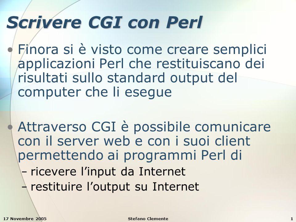 17 Novembre 2005Stefano Clemente52 Esempio 9: file esempio9.pl sub wrongPassword { print( div( { style => font-face: arial; print( div( { style => font-face: arial; color: red; color: red; font-weight: bold }, font-weight: bold }, You entered an invalid password. , br(), You entered an invalid password. , br(), Access has been denied. ) ); Access has been denied. ) );} sub accessDenied { print( div( { style => font-face: arial; print( div( { style => font-face: arial; color: red; color: red; font-size: larger; font-size: larger; font-weight: bold }, font-weight: bold }, You have been denied access to this site. ) ); You have been denied access to this site. ) );}