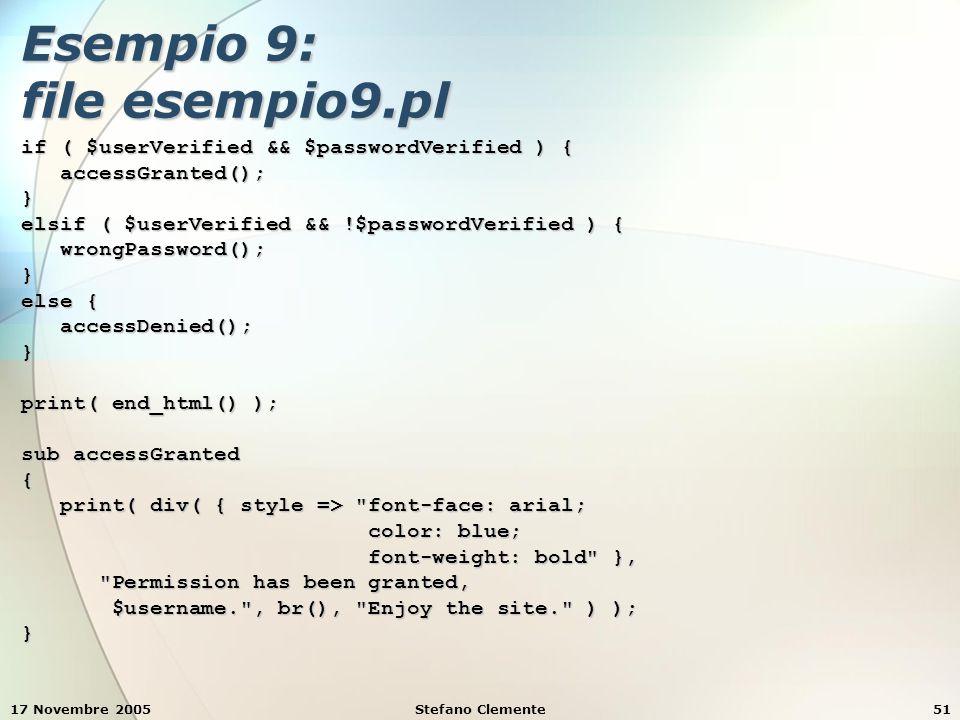 17 Novembre 2005Stefano Clemente51 Esempio 9: file esempio9.pl if ( $userVerified && $passwordVerified ) { accessGranted(); accessGranted();} elsif (