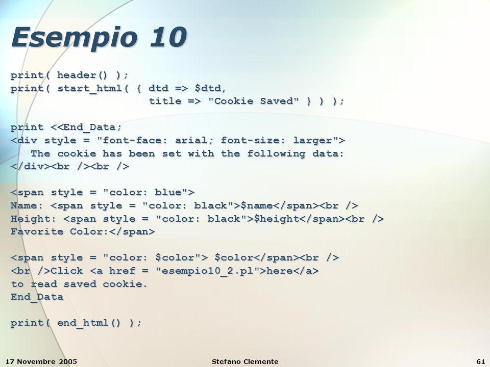 17 Novembre 2005Stefano Clemente61 Esempio 10 print( header() ); print( start_html( { dtd => $dtd, title =>