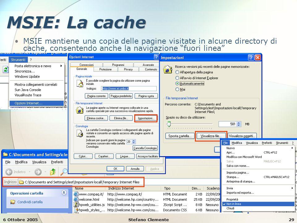 6 Ottobre 2005Stefano Clemente29 MSIE: La cache MSIE mantiene una copia delle pagine visitate in alcune directory di cache, consentendo anche la navigazione fuori linea