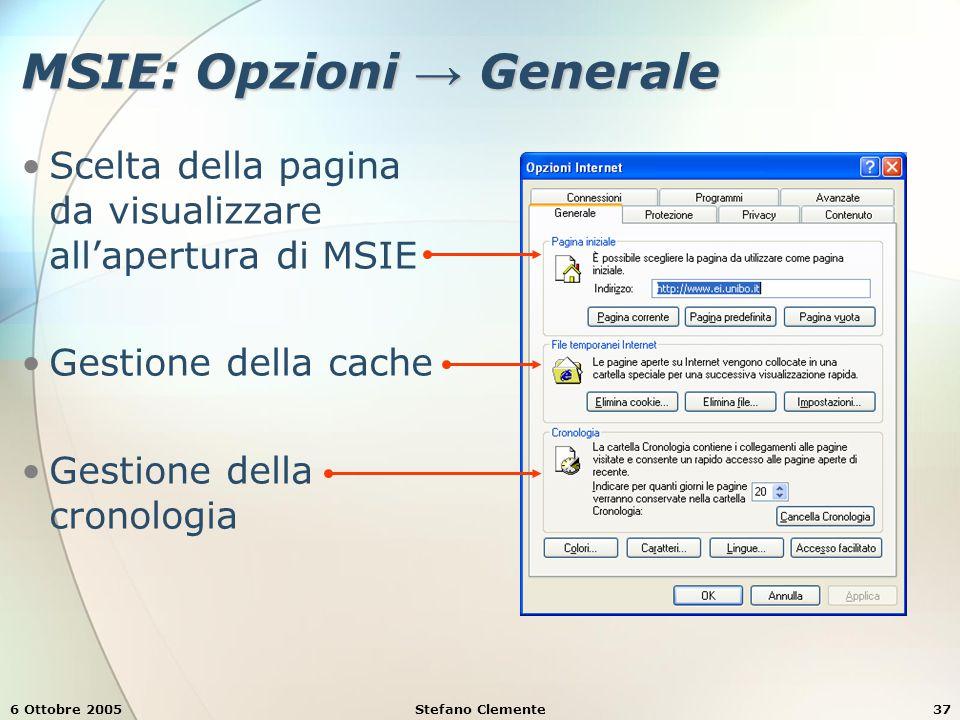6 Ottobre 2005Stefano Clemente37 MSIE: Opzioni → Generale Scelta della pagina da visualizzare all'apertura di MSIE Gestione della cache Gestione della cronologia