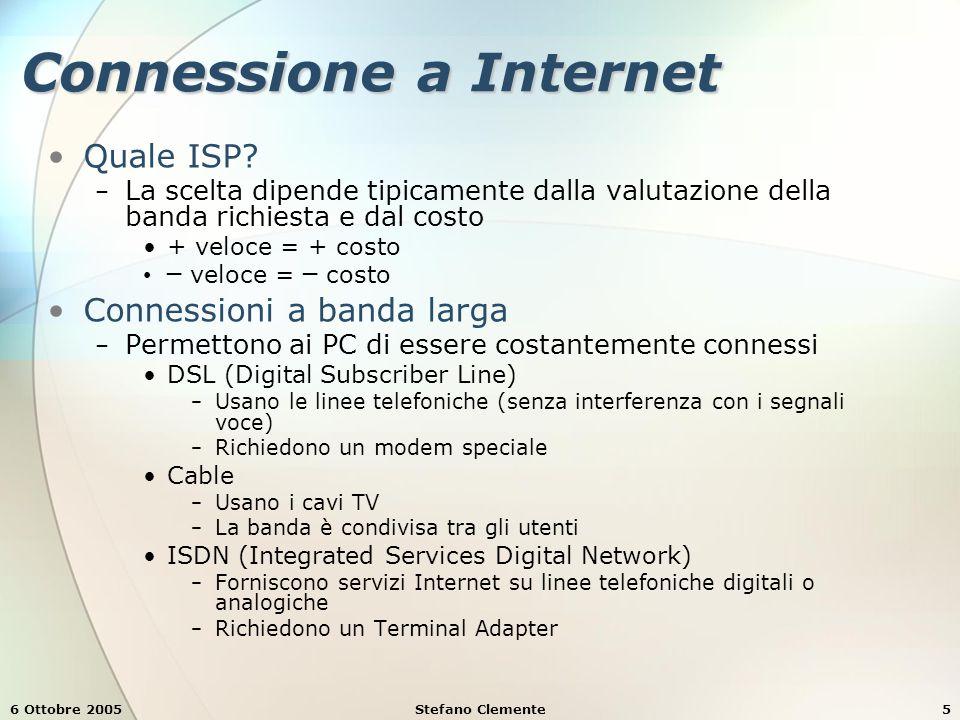 6 Ottobre 2005Stefano Clemente5 Connessione a Internet Quale ISP? − La scelta dipende tipicamente dalla valutazione della banda richiesta e dal costo