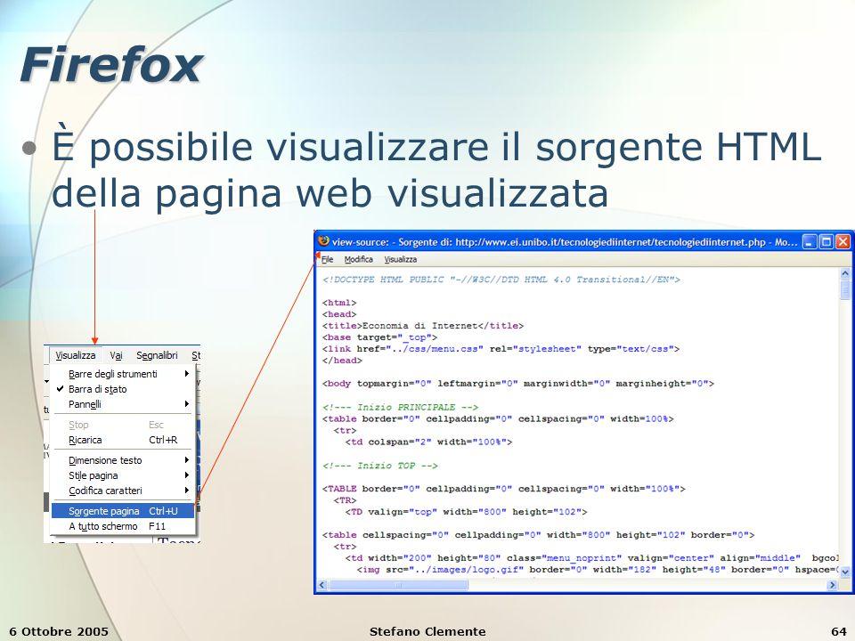 6 Ottobre 2005Stefano Clemente64 Firefox È possibile visualizzare il sorgente HTML della pagina web visualizzata