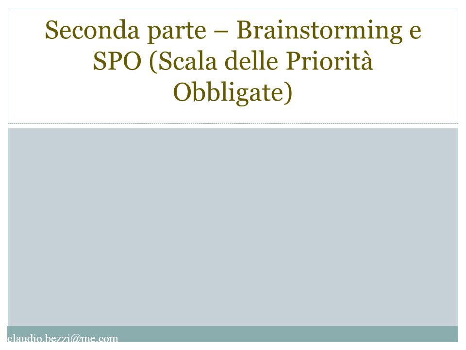 claudio.bezzi@me.com Seconda parte – Brainstorming e SPO (Scala delle Priorità Obbligate)