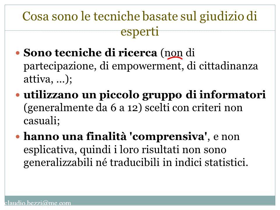 claudio.bezzi@me.com Cosa sono le tecniche basate sul giudizio di esperti Sono tecniche di ricerca (non di partecipazione, di empowerment, di cittadin