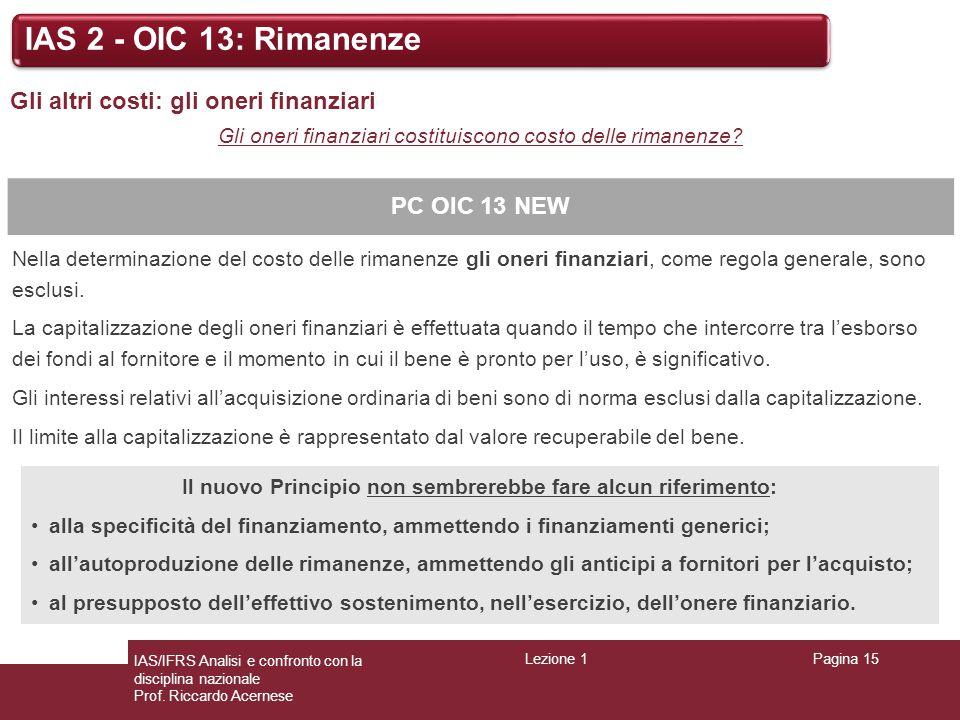Lezione 1Pagina 15 IAS/IFRS Analisi e confronto con la disciplina nazionale Prof. Riccardo Acernese IAS 2 - OIC 13: Rimanenze Gli altri costi: gli one