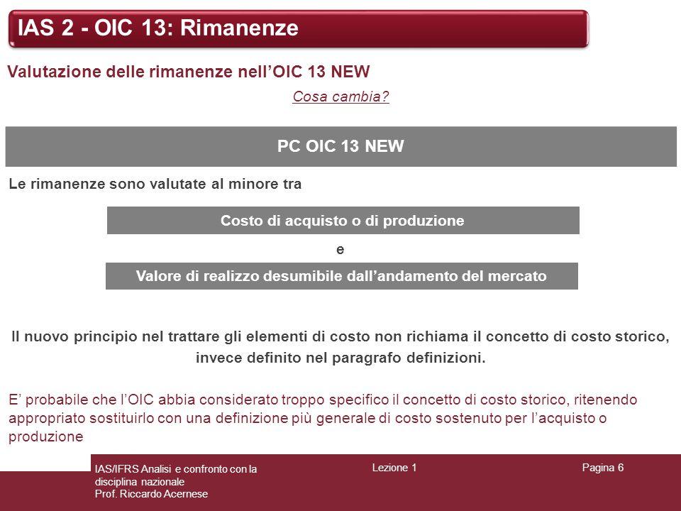 PC OIC 13 NEW Le rimanenze sono valutate al minore tra e Il nuovo principio nel trattare gli elementi di costo non richiama il concetto di costo stori