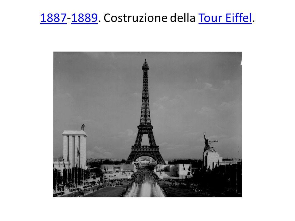 18871887-1889. Costruzione della Tour Eiffel.1889Tour Eiffel