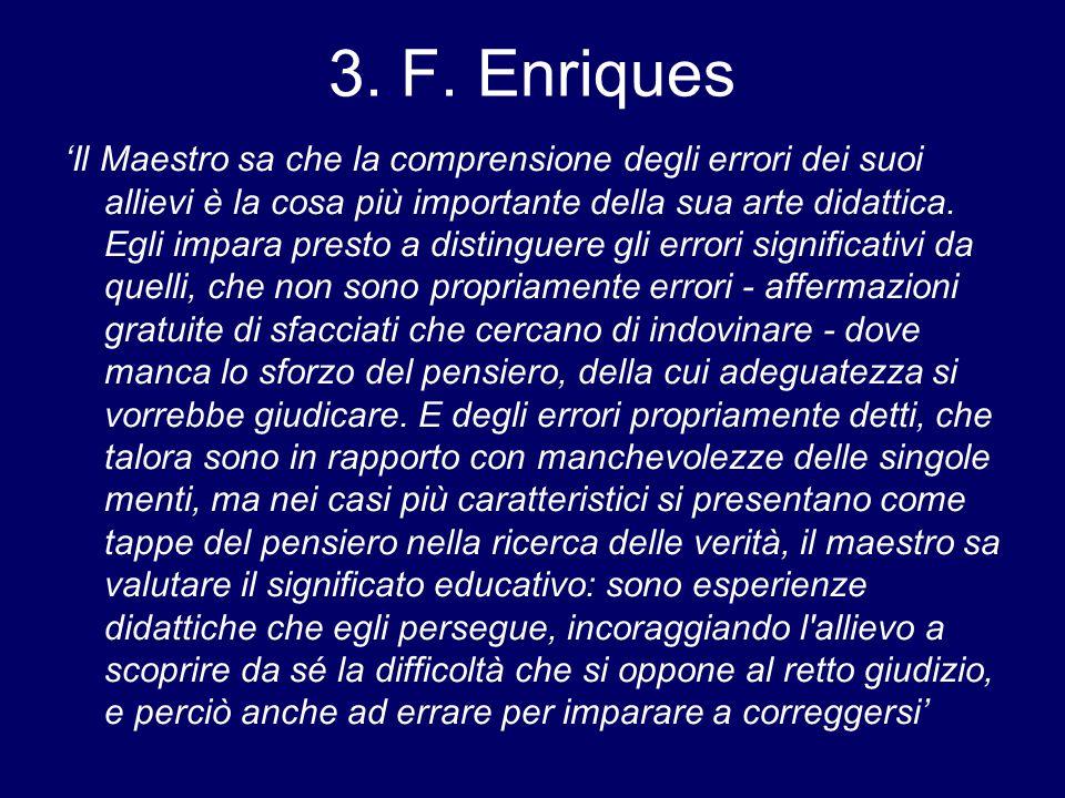 3. F. Enriques 'Il Maestro sa che la comprensione degli errori dei suoi allievi è la cosa più importante della sua arte didattica. Egli impara presto