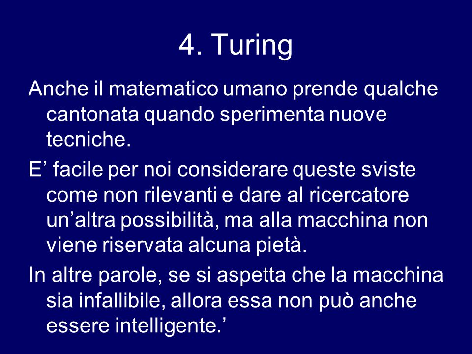 4. Turing Anche il matematico umano prende qualche cantonata quando sperimenta nuove tecniche. E' facile per noi considerare queste sviste come non ri