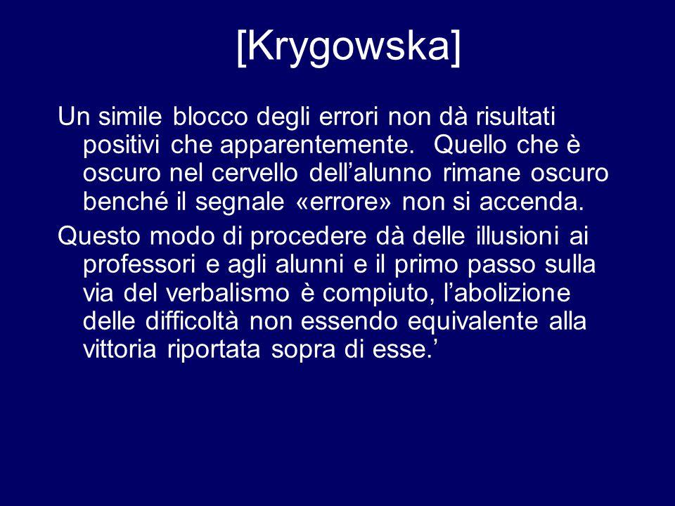 [Krygowska] Un simile blocco degli errori non dà risultati positivi che apparentemente. Quello che è oscuro nel cervello dell'alunno rimane oscuro ben