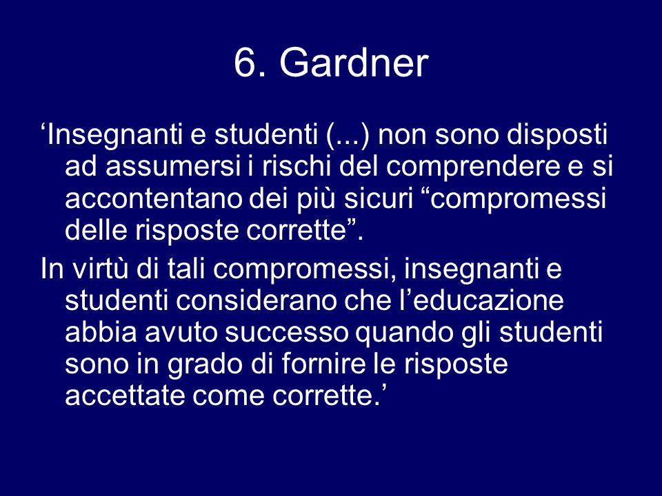 """6. Gardner 'Insegnanti e studenti (...) non sono disposti ad assumersi i rischi del comprendere e si accontentano dei più sicuri """"compromessi delle ri"""