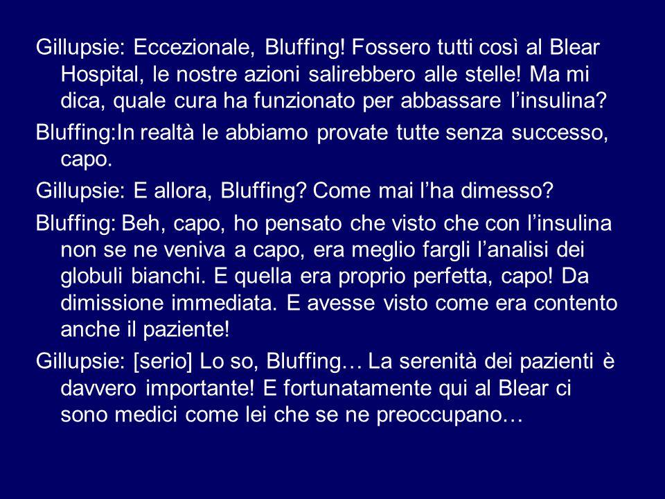 Gillupsie: Eccezionale, Bluffing.