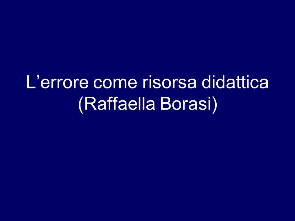 L'errore come risorsa didattica (Raffaella Borasi)