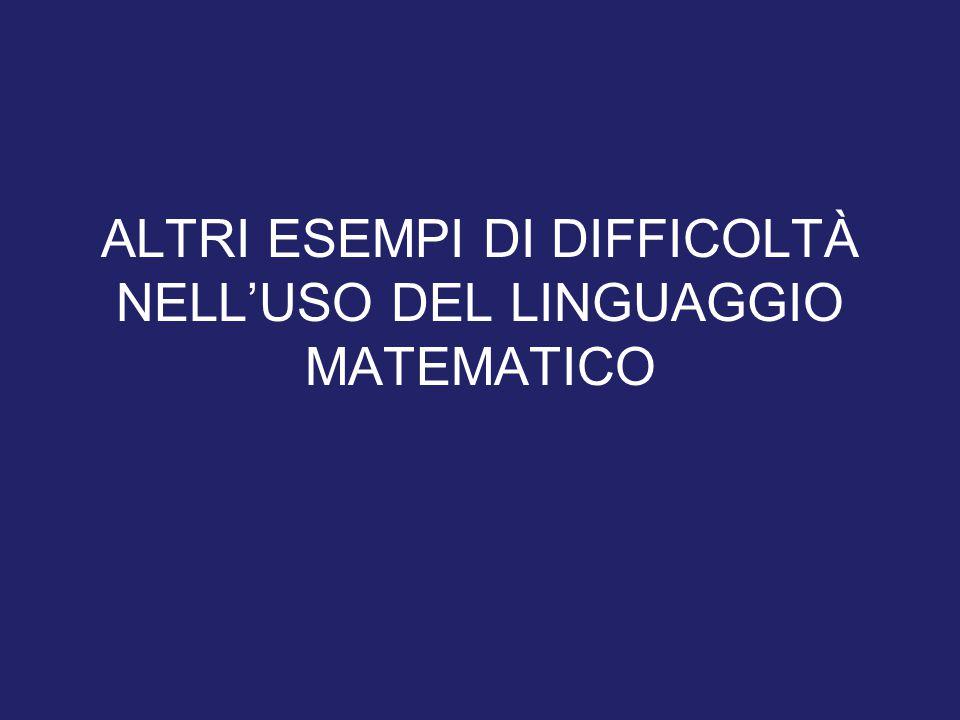 ALTRI ESEMPI DI DIFFICOLTÀ NELL'USO DEL LINGUAGGIO MATEMATICO