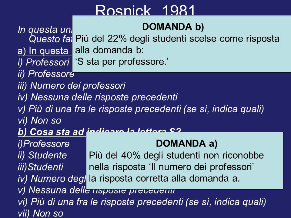 Rosnick, 1981 In questa università gli studenti sono 6 volte i professori. Questo fatto è rappresentato dall'equazione: S=6P. a) In questa equazione,